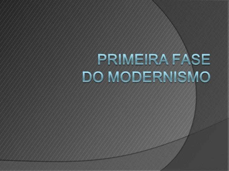 Primeira fase do Modernismo(1922 – 1930)   Período de agitação, com a primeira geração    modernista preocupada em difun...