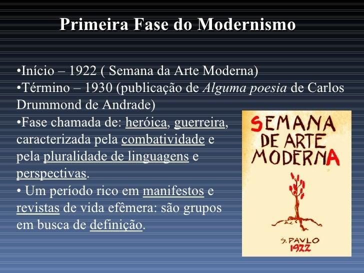 Primeira Fase do Modernismo•Início – 1922 ( Semana da Arte Moderna)•Término – 1930 (publicação de Alguma poesia de CarlosD...