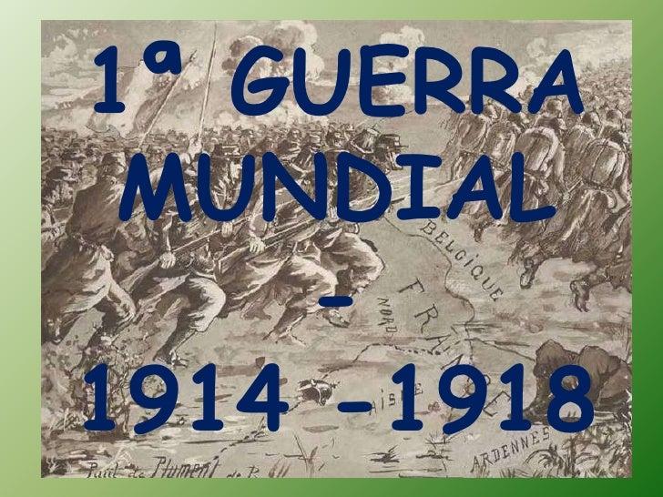 1ª GUERRAMUNDIAL      - 1914 -1918