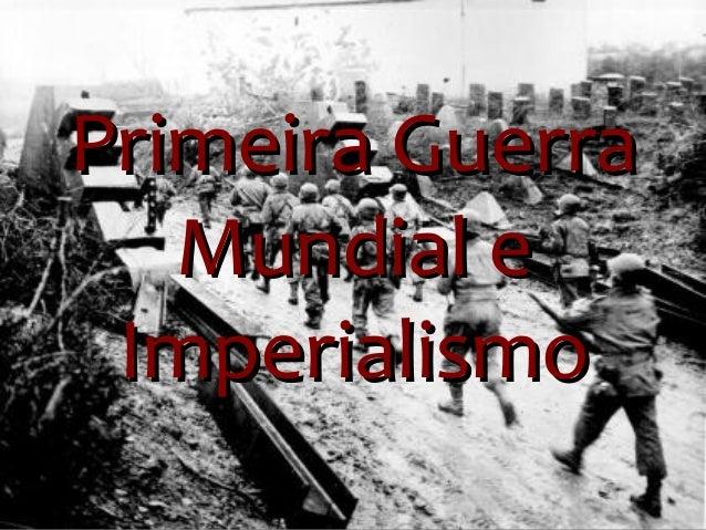 Primeira Guerra   Mundial e Imperialismo