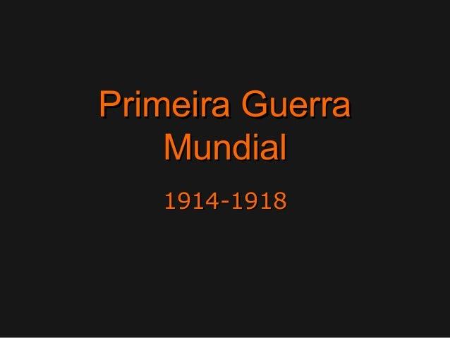 Primeira GuerraPrimeira GuerraMundialMundial1914-19181914-1918