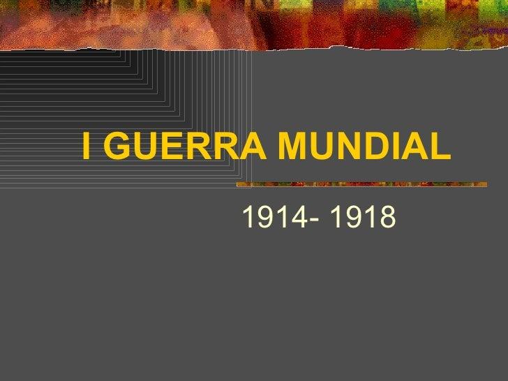 I GUERRA MUNDIAL   1914- 1918
