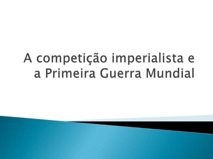 A competição imperialista e a Primeira Guerra Mundial<br />