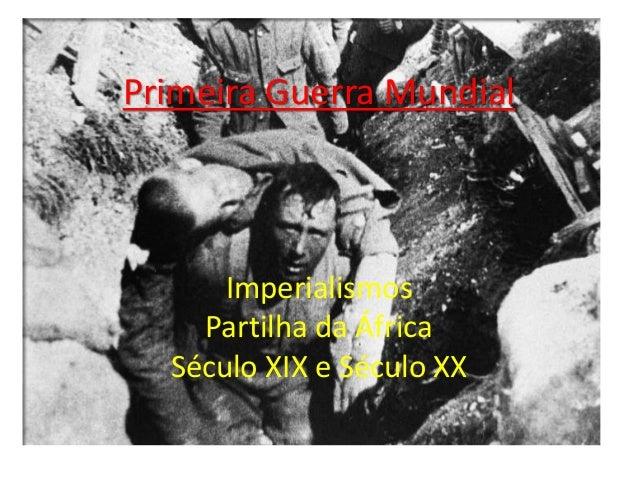 Primeira Guerra Mundial Imperialismos Partilha da África Século XIX e Século XX