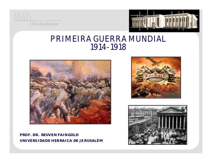 Pós-Graduação             PRIMEIRA GUERRA MUNDIAL                     1914-1918PROF. DR. REUVEN FAINGOLDUNIVERSIDADE HEBRA...
