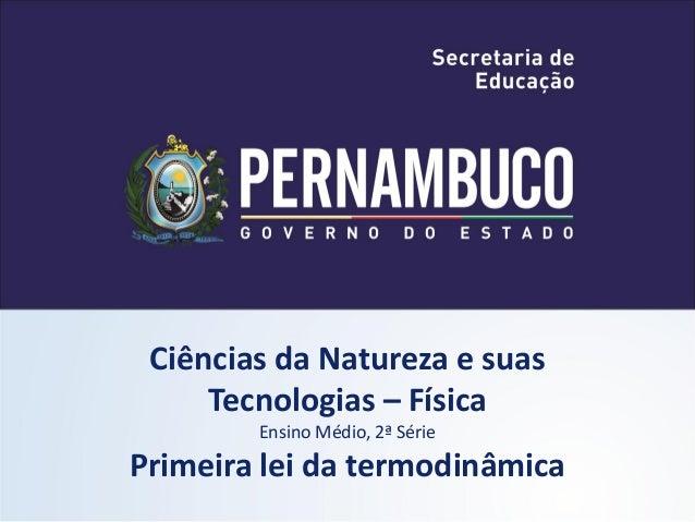 Ciências da Natureza e suas     Tecnologias – Física        Ensino Médio, 2ª SériePrimeira lei da termodinâmica