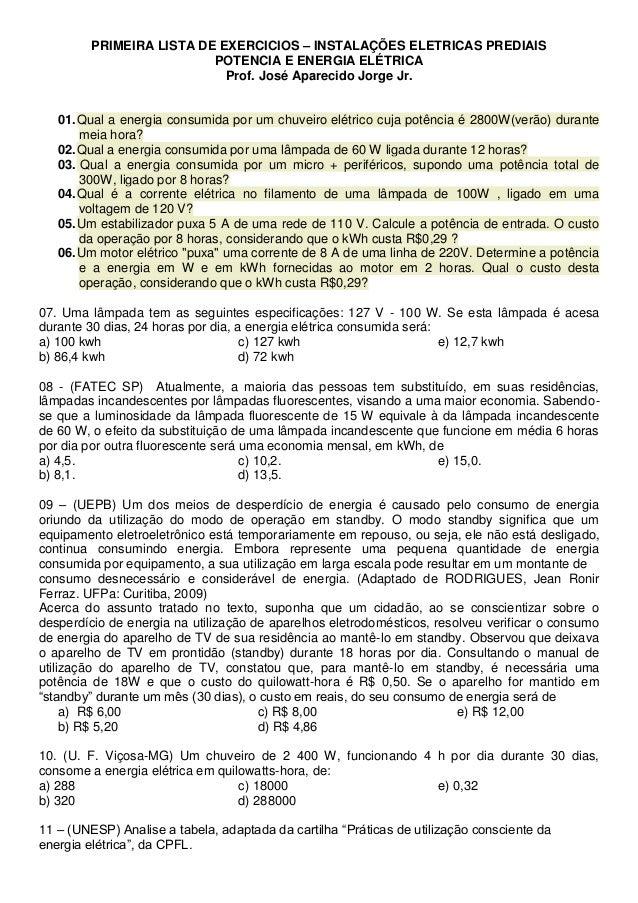 PRIMEIRA LISTA DE EXERCICIOS – INSTALAÇÕES ELETRICAS PREDIAIS  POTENCIA E ENERGIA ELÉTRICA  Prof. José Aparecido Jorge Jr....