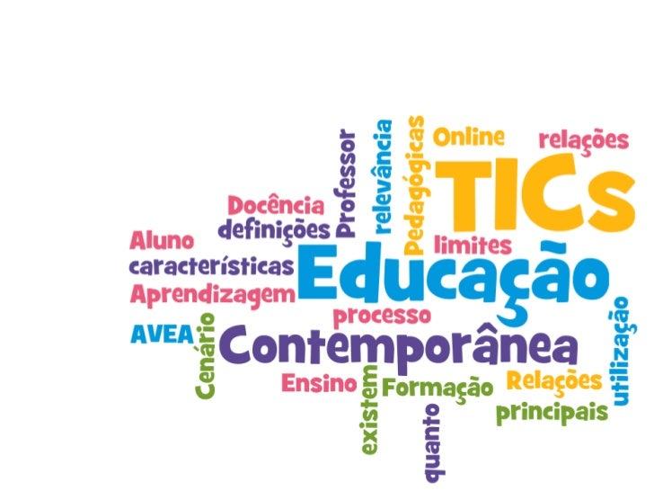 As TICs e o Cenário da Educação             ContemporâneaA relevância das TICs na Educação Contemporânea ena Formação do P...