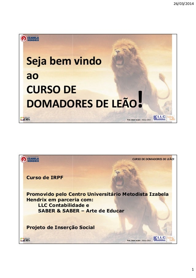 26/03/2014 1 Prof. Oscar Lopes - Março 2014 Seja bem vindo ao CURSO DE DOMADORES DE LEÃO! Prof. Oscar Lopes - Março 2014 C...