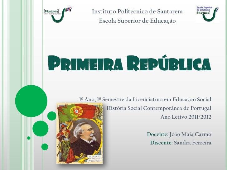 Instituto Politécnico de Santarém          Escola Superior de EducaçãoPRIMEIRA REPÚBLICA   1º Ano, 1º Semestre da Licencia...