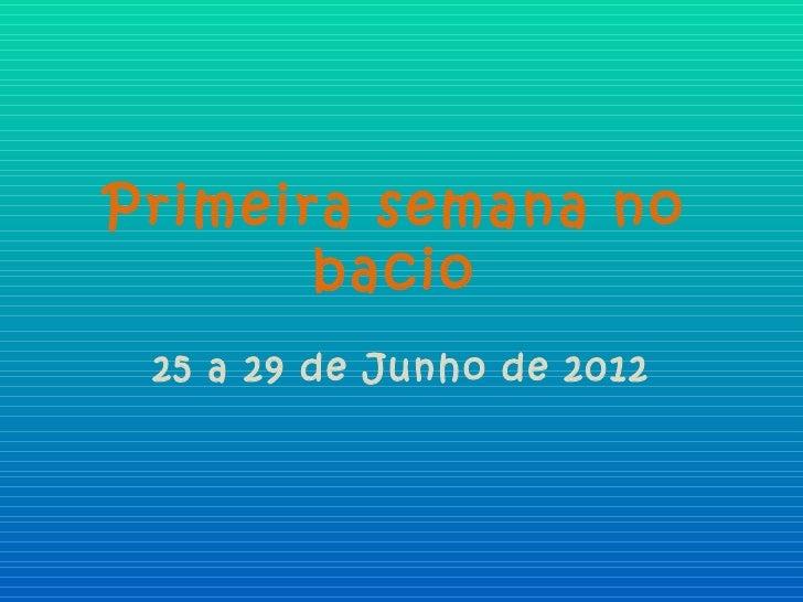 Primeira semana no       bacio 25 a 29 de Junho de 2012