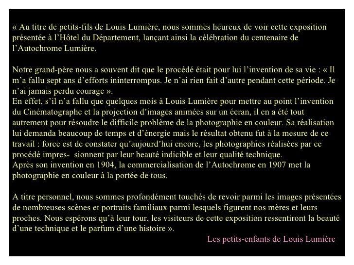 «Au titre de petits-fils de Louis Lumière, nous sommes heureux de voir cette exposition  présentée à l'Hôtel du Départeme...