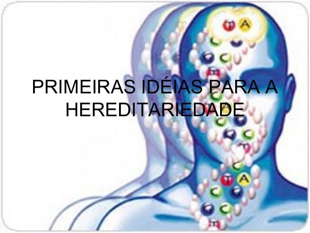 PRIMEIRAS IDÉIAS PARA A HEREDITARIEDADE