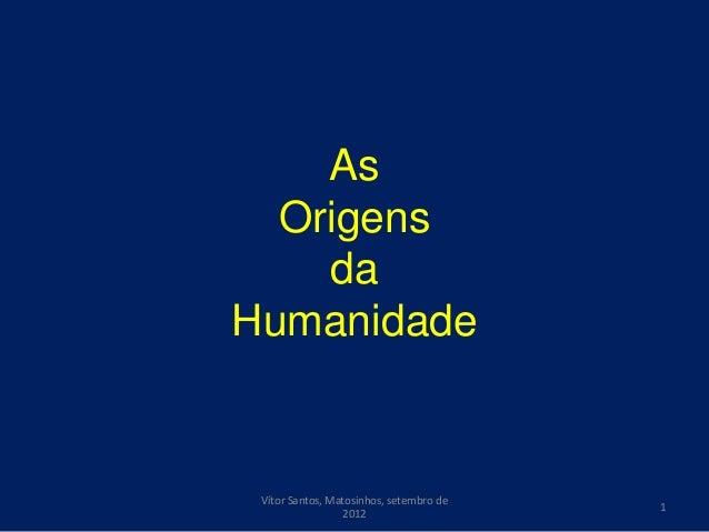 As  Origens    daHumanidade Vítor Santos, Matosinhos, setembro de                                         1               ...