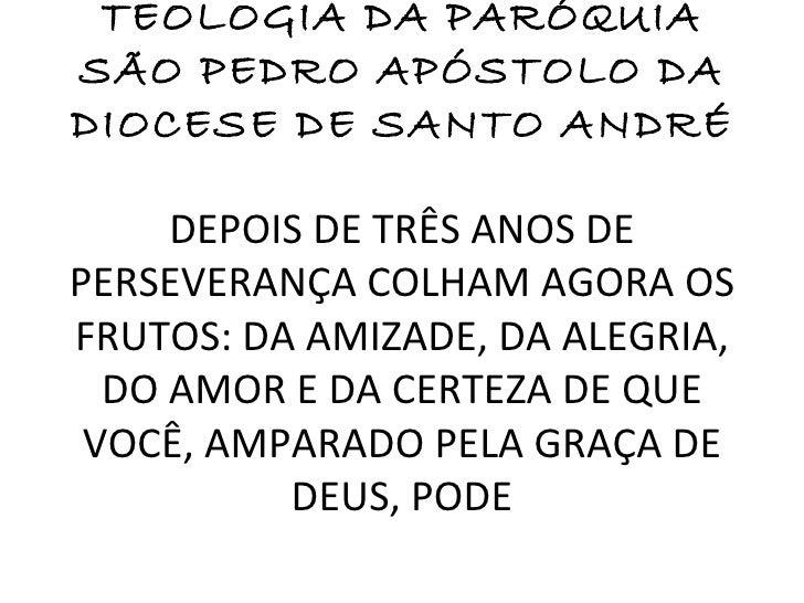 PRIMEIRA TURMA DE TEOLOGIA DA PARÓQUIA SÃO PEDRO APÓSTOLO DA DIOCESE DE SANTO ANDRÉ DEPOIS DE TRÊS ANOS DE PERSEVERANÇA CO...