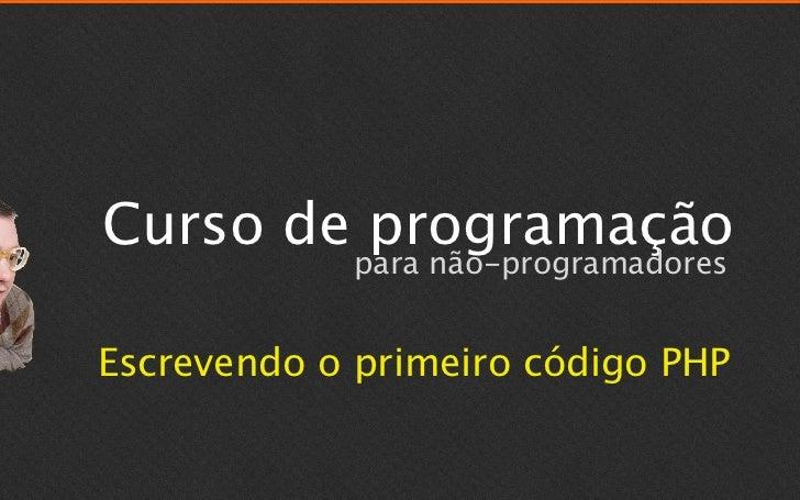Curso de programação            para não-programadoresEscrevendo o primeiro código PHP