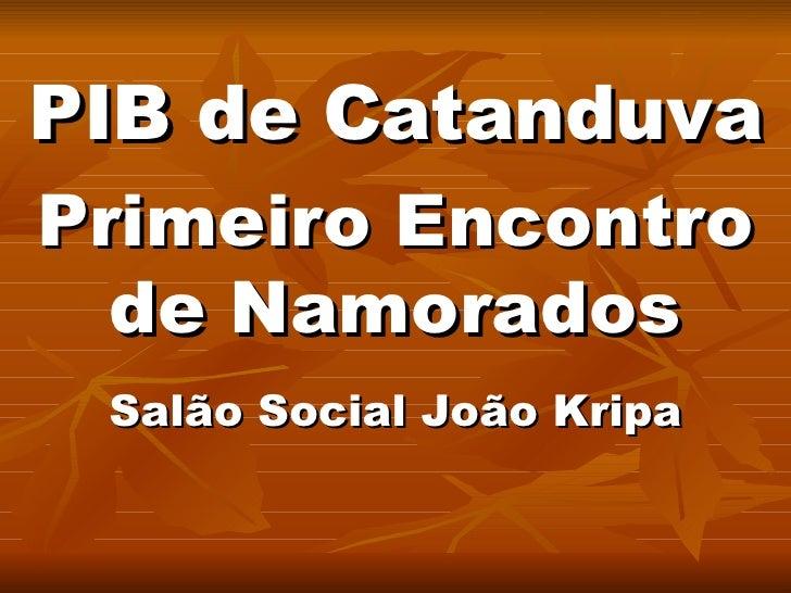 PIB de Catanduva Primeiro Encontro de Namorados Salão Social João Kripa