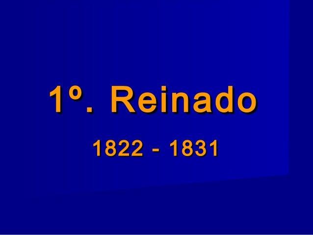 1º. Reinado1º. Reinado 1822 - 18311822 - 1831