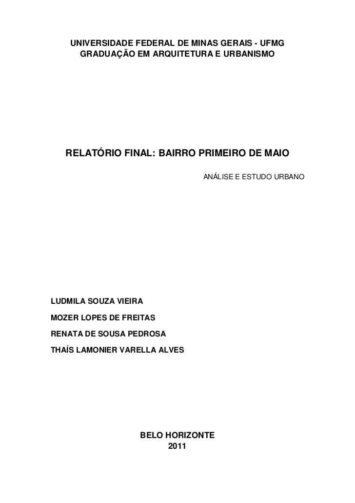 UNIVERSIDADE FEDERAL DE MINAS GERAIS - UFMG      GRADUAÇÃO EM ARQUITETURA E URBANISMO   RELATÓRIO FINAL: BAIRRO PRIMEIRO D...