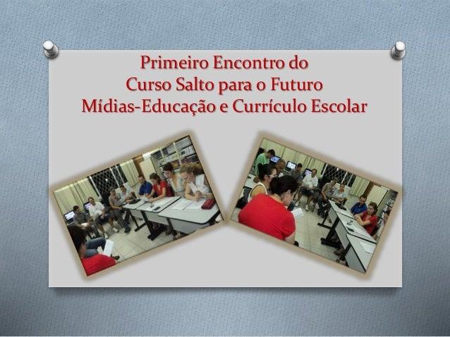 Primeiro Encontro do Curso Salto para o Futuro Mídias-Educação e Currículo Escolar