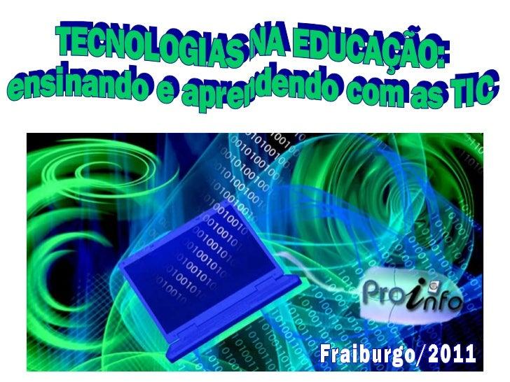 TECNOLOGIAS NA EDUCAÇÃO: ensinando e aprendendo com as TIC Fraiburgo/2011