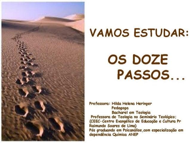 PRIMEIRO PASSO:Admitimos que ÉRAMOS impotentesperante ao NOSSO PROBLEMA, que nossasvidas tinham se tornado incontroláveis.
