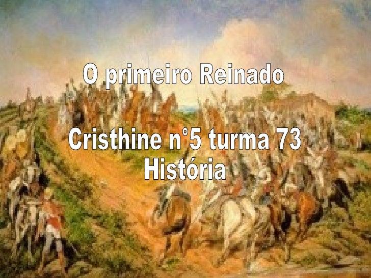 O primeiro Reinado  Cristhine n°5 turma 73  História