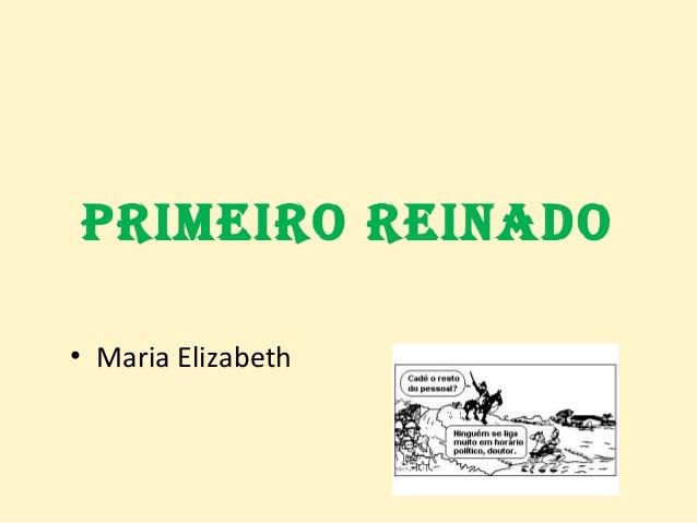 PRIMEIRO REINADO • Maria Elizabeth