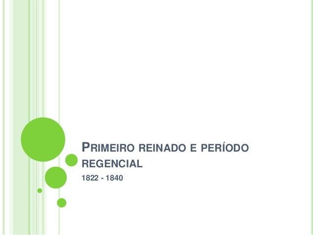 PRIMEIRO REINADO E PERÍODO REGENCIAL 1822 - 1840