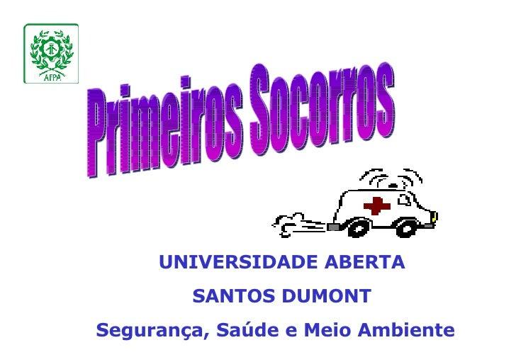 Primeiros Socorros UNIVERSIDADE ABERTA SANTOS DUMONT Segurança, Saúde e Meio Ambiente