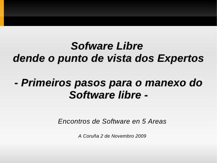 Sofware Libre  dende o punto de vista dos Expertos - Primeiros pasos para o manexo do Software libre - Encontros de Softwa...