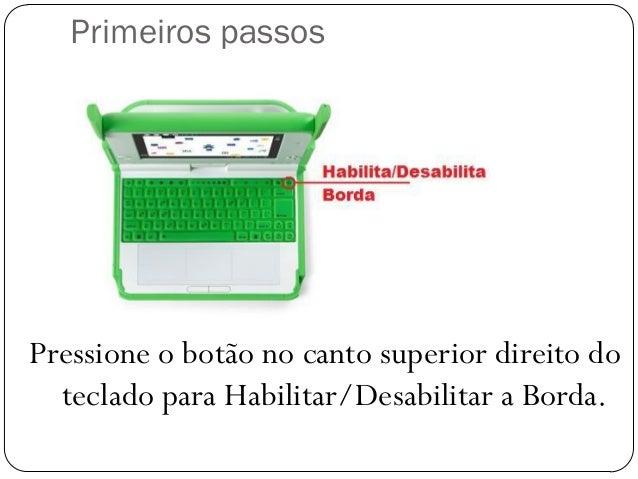 Primeiros passos Pressione o botão no canto superior direito do teclado para Habilitar/Desabilitar a Borda.