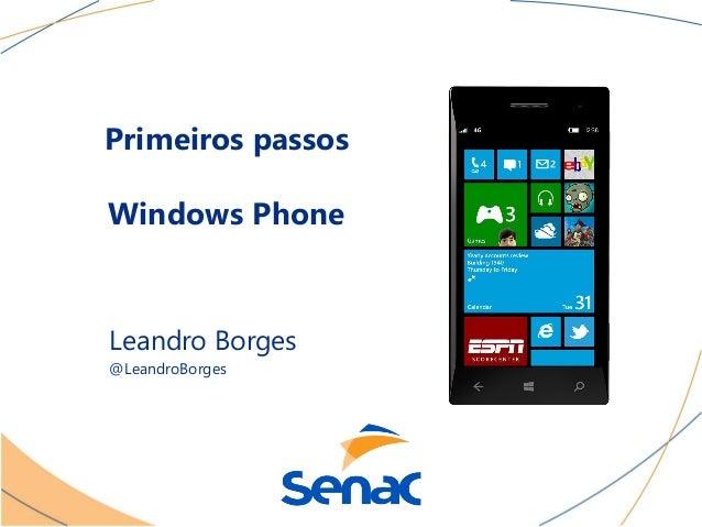 Primeiros passosWindows PhoneLeandro Borges@LeandroBorges