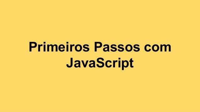 Primeiros Passos com JavaScript