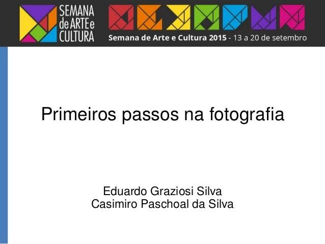 Eduardo Graziosi Silva Casimiro Paschoal da Silva Primeiros passos na fotografia