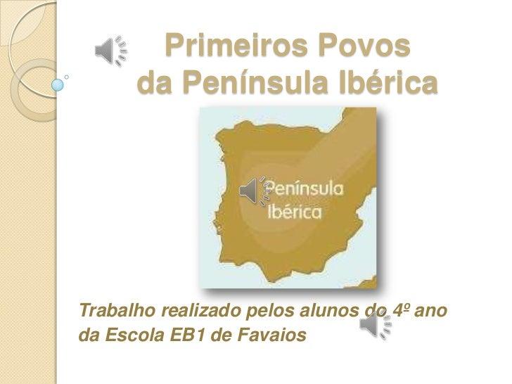 Primeiros Povos da Península Ibérica<br />Trabalho realizado pelos alunos do 4º ano <br />da Escola EB1 de Favaios<br />