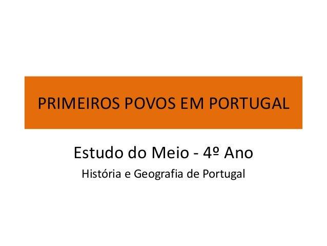 PRIMEIROS POVOS EM PORTUGAL Estudo do Meio - 4º Ano História e Geografia de Portugal