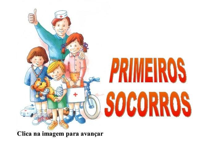 PRIMEIROS SOCORROS Clica na imagem para avançar