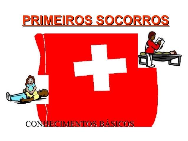 PRIMEIROS SOCORROSPRIMEIROS SOCORROS CONHECIMENTOS BÁSICOSCONHECIMENTOS BÁSICOS