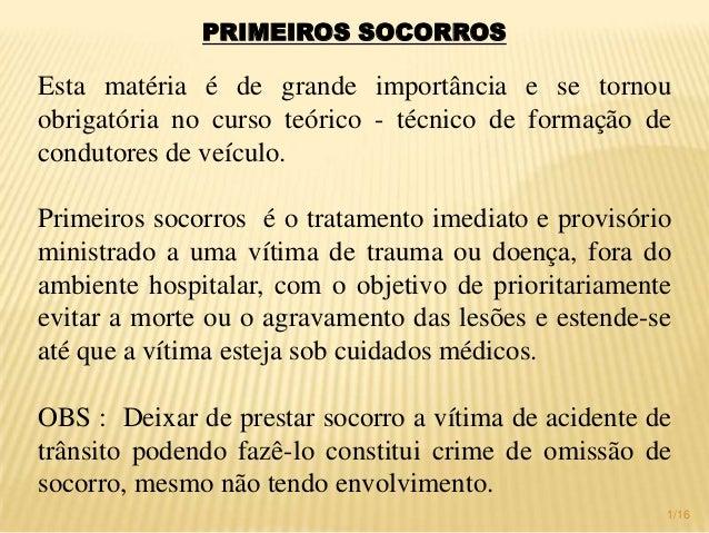 PRIMEIROS SOCORROS Esta matéria é de grande importância e se tornou obrigatória no curso teórico - técnico de formação de ...