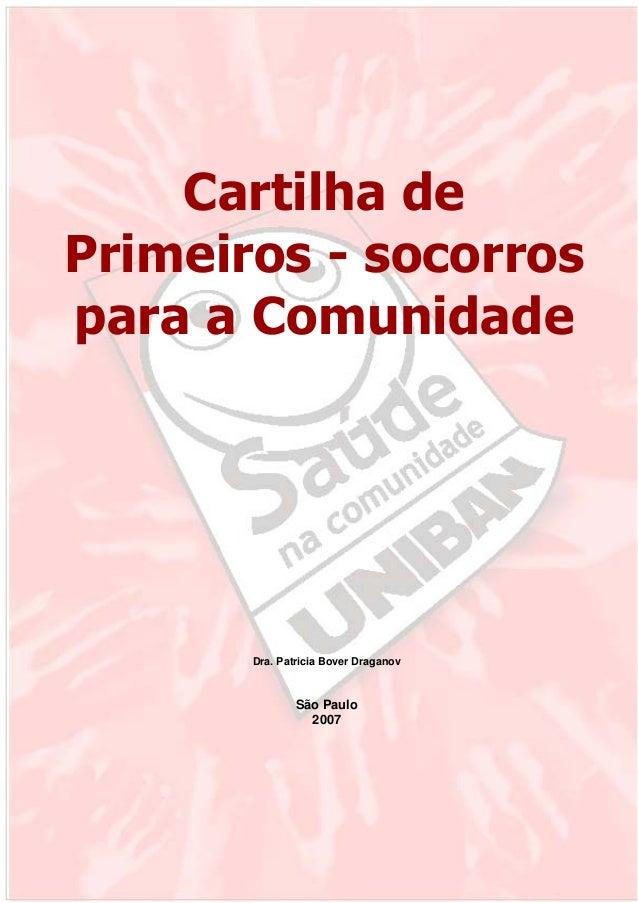 Cartilha de Primeiros - socorros para a Comunidade  Dra. Patricia Bover Draganov  São Paulo 2007