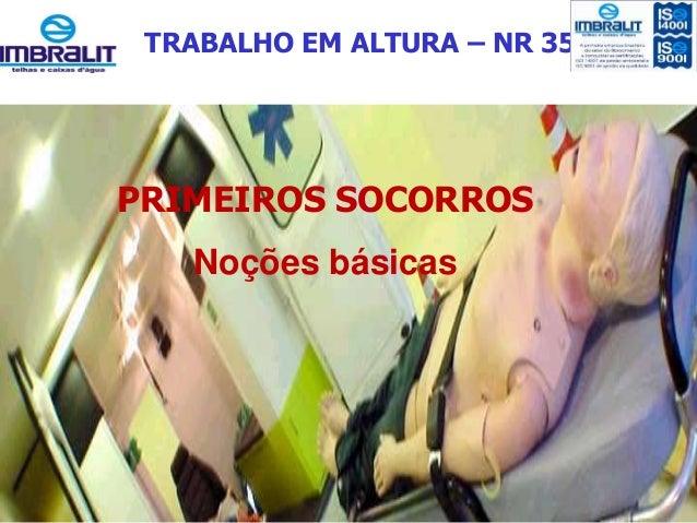 TRABALHO EM ALTURA – NR 35 PRIMEIROS SOCORROS Noções básicas