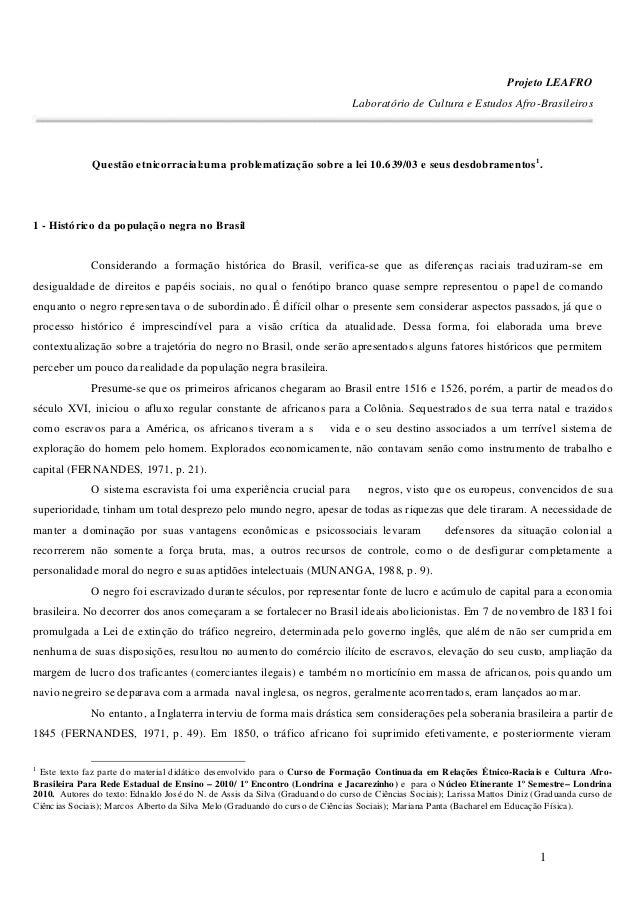1 Considerando a formação histórica do Brasil, verifica-se que as diferenças raciais traduziram-se em desigualdade de dire...