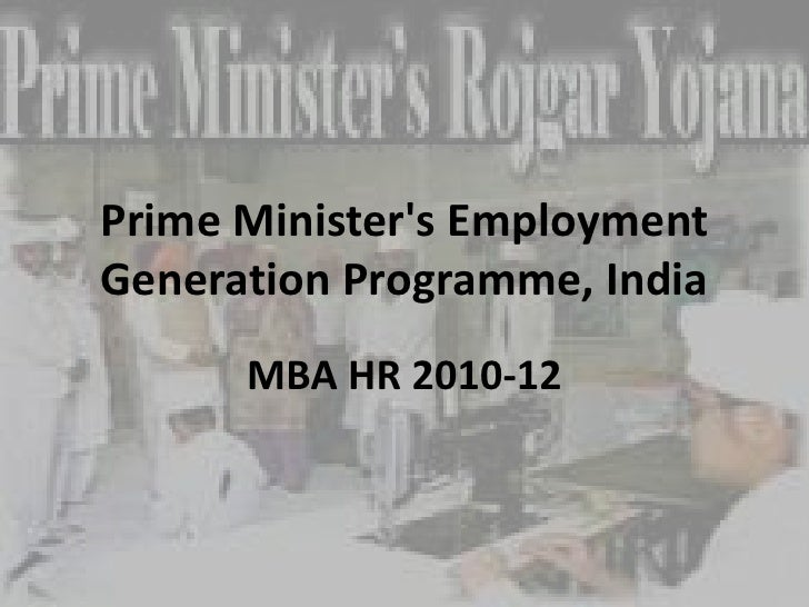 Prime Minister's Employment Generation Programme, India<br />MBA HR 2010-12<br />
