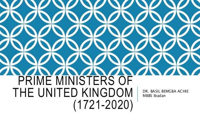 PRIME MINISTERS OF THE UNITED KINGDOM (1721-2020) DR. BASIL BEMGBA ACHIE MBBS Ibadan