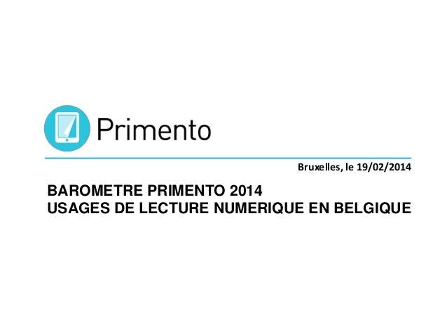 Bruxelles, le 19/02/2014  BAROMETRE PRIMENTO 2014 USAGES DE LECTURE NUMERIQUE EN BELGIQUE