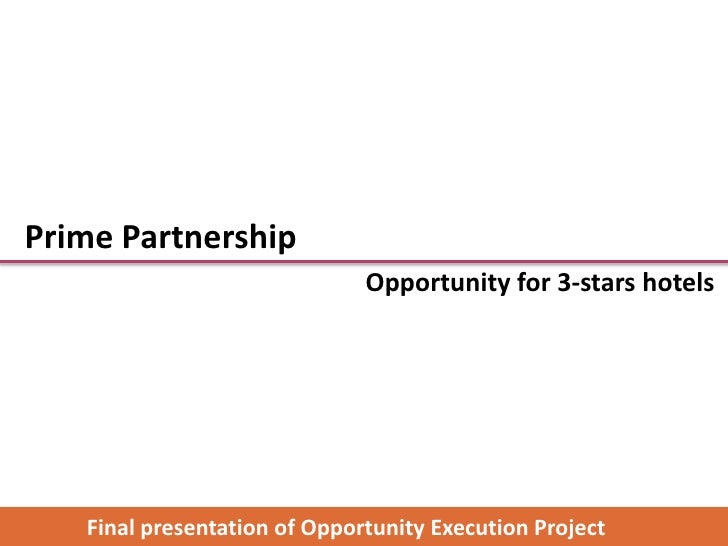 Prime Partnership                              Opportunity for 3-stars hotels   Final presentation of Opportunity Executio...