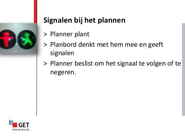 > Planner plant > Planbord denkt met hem mee en geeft signalen > Planner beslist om het signaal te volgen of te negeren. S...