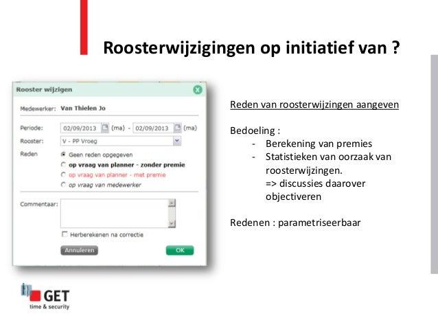 Roosterwijzigingen op initiatief van ? Reden van roosterwijzingen aangeven Bedoeling : - Berekening van premies - Statisti...