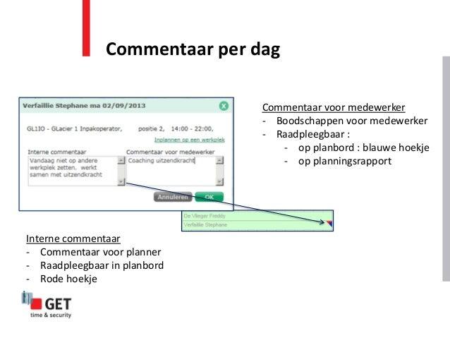 Commentaar per dag Interne commentaar - Commentaar voor planner - Raadpleegbaar in planbord - Rode hoekje Commentaar voor ...